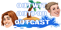 Outwit, Outpod, Outcast